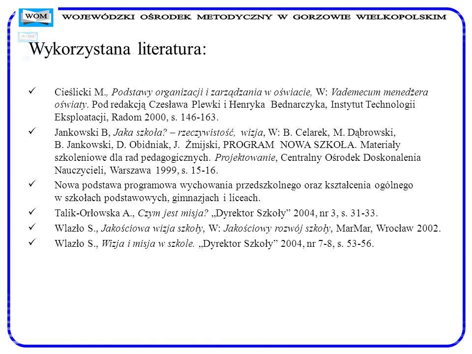 Wykorzystana literatura: Cieślicki M., Podstawy organizacji i zarządzania w oświacie, W: Vademecum menedżera oświaty. Pod redakcją Czesława Plewki i H