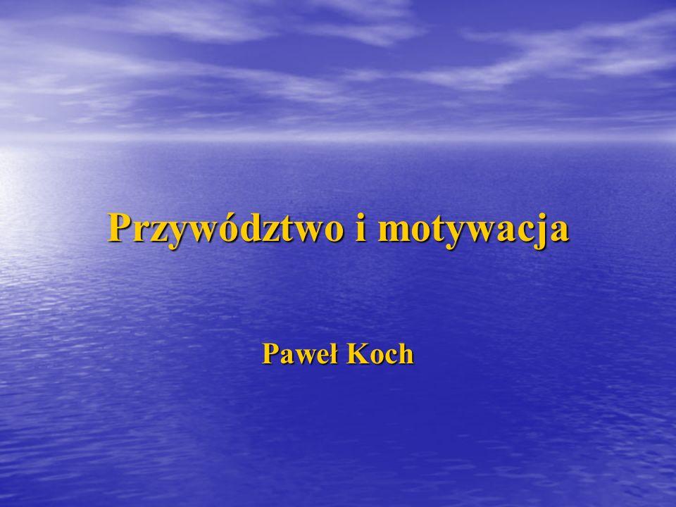 Przywództwo i motywacja Paweł Koch