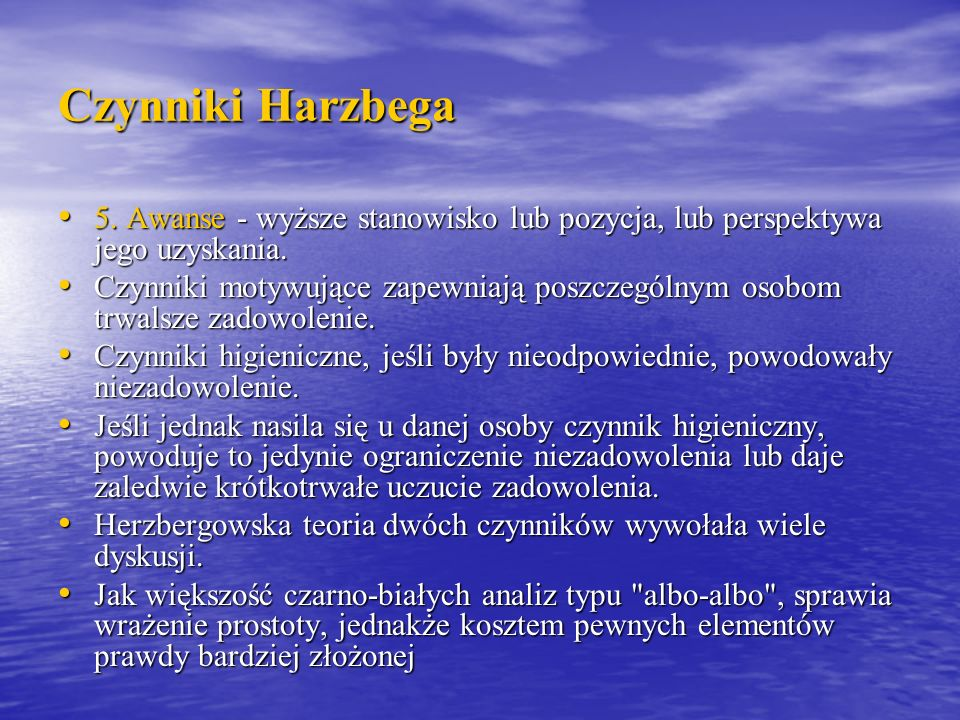 Czynniki Harzbega 5. Awanse - wyższe stanowisko lub pozycja, lub perspektywa jego uzyskania. 5. Awanse - wyższe stanowisko lub pozycja, lub perspektyw
