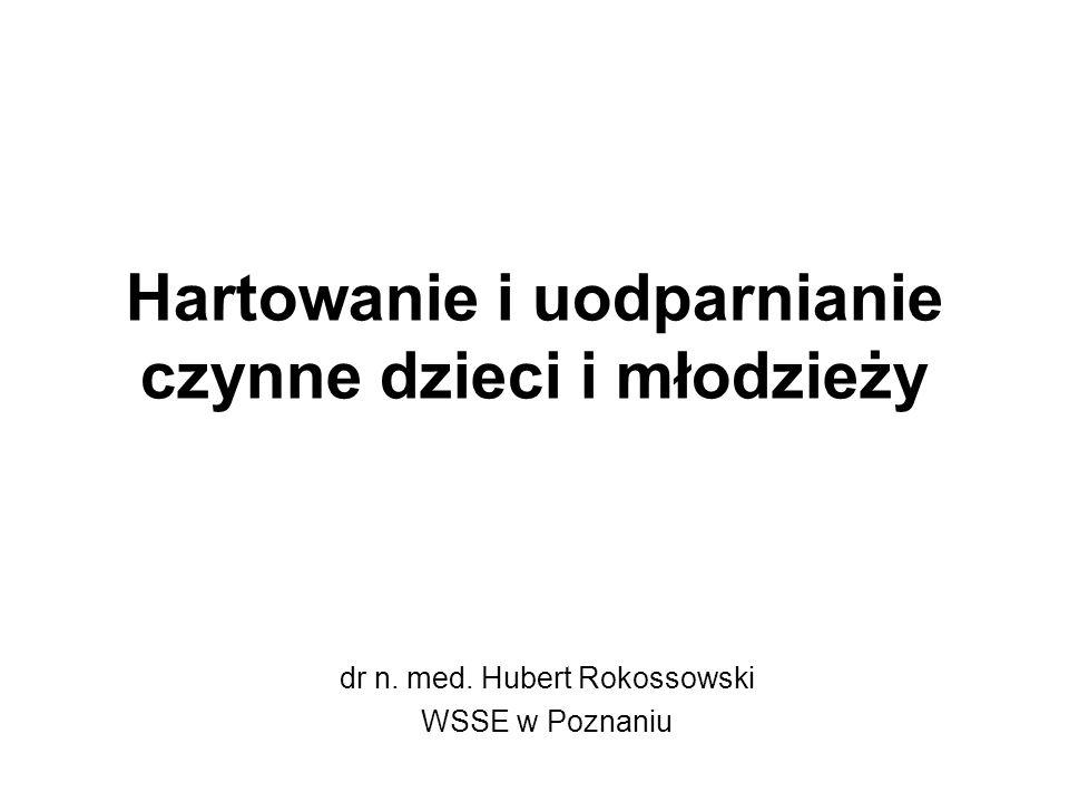 Hartowanie i uodparnianie czynne dzieci i młodzieży dr n. med. Hubert Rokossowski WSSE w Poznaniu