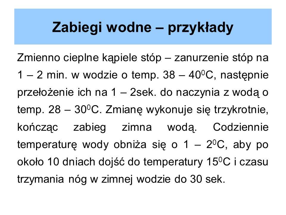 Zabiegi wodne – przykłady Zmienno cieplne kąpiele stóp – zanurzenie stóp na 1 – 2 min. w wodzie o temp. 38 – 40 0 C, następnie przełożenie ich na 1 –