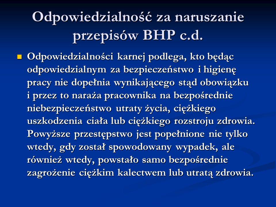 Odpowiedzialność za naruszanie przepisów BHP c.d. Odpowiedzialności karnej podlega, kto będąc odpowiedzialnym za bezpieczeństwo i higienę pracy nie do