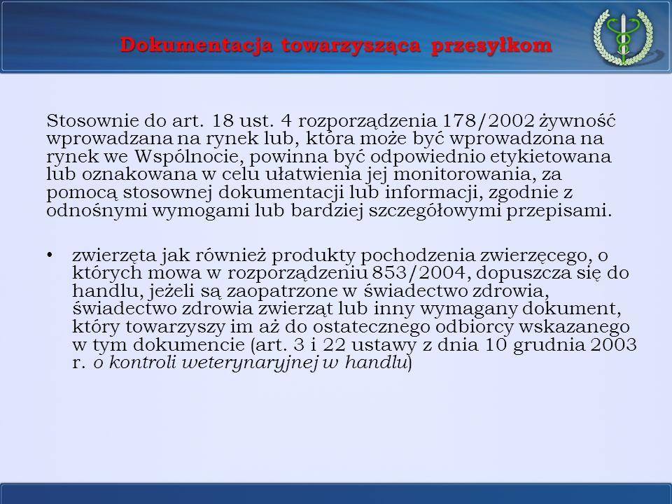 Dokumentacja towarzysząca przesyłkom Stosownie do art. 18 ust. 4 rozporządzenia 178/2002 żywność wprowadzana na rynek lub, która może być wprowadzona