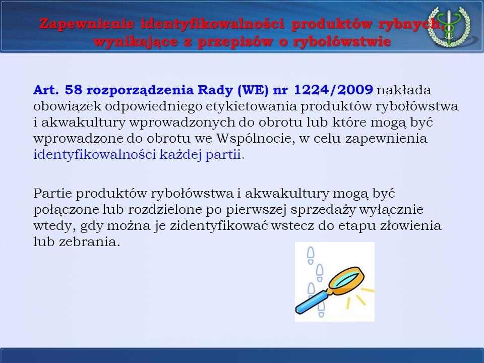 Zapewnienie identyfikowalności produktów rybnych, wynikające z przepisów o rybołówstwie Art. 58 rozporządzenia Rady (WE) nr 1224/2009 nakłada obowiąze