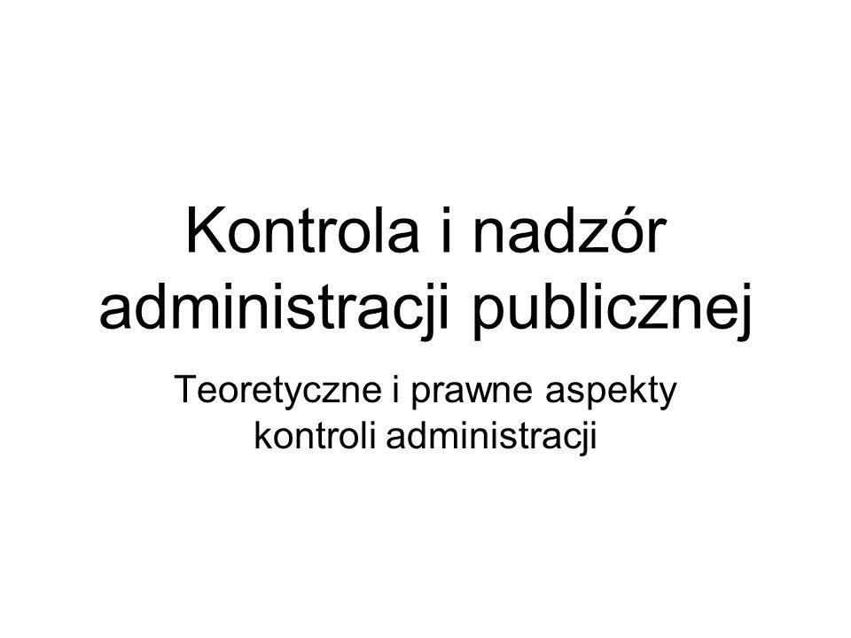 Kontrola i nadzór administracji publicznej Teoretyczne i prawne aspekty kontroli administracji