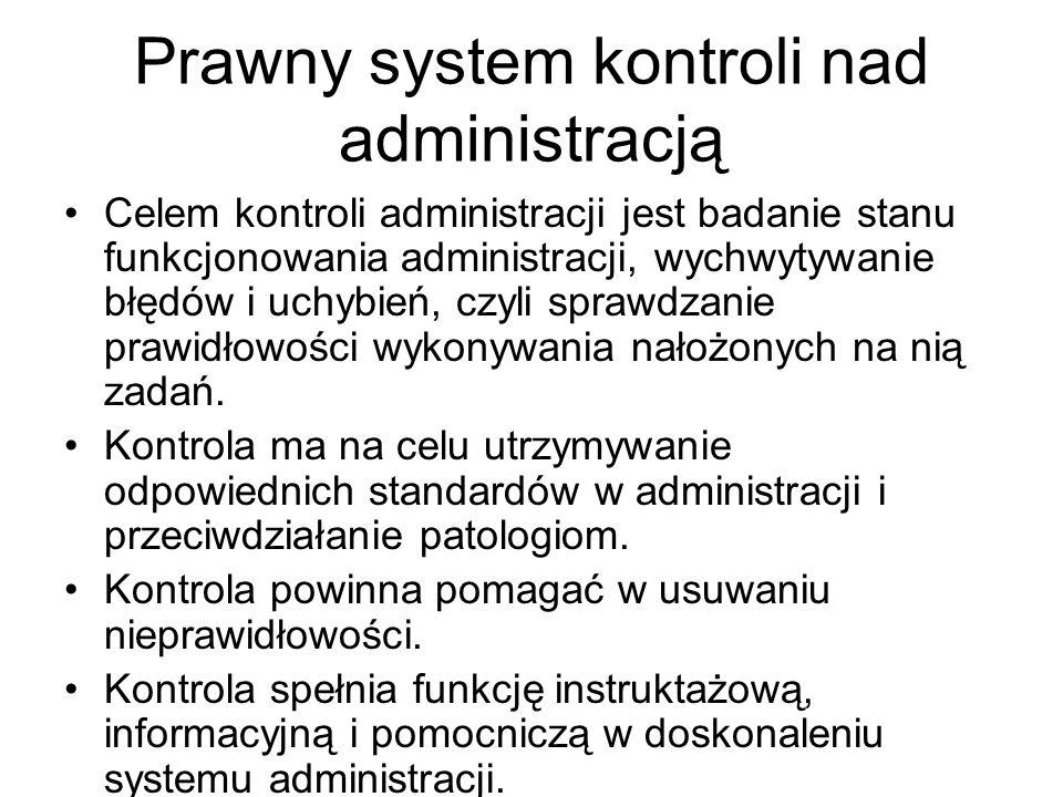 Prawny system kontroli nad administracją Celem kontroli administracji jest badanie stanu funkcjonowania administracji, wychwytywanie błędów i uchybień