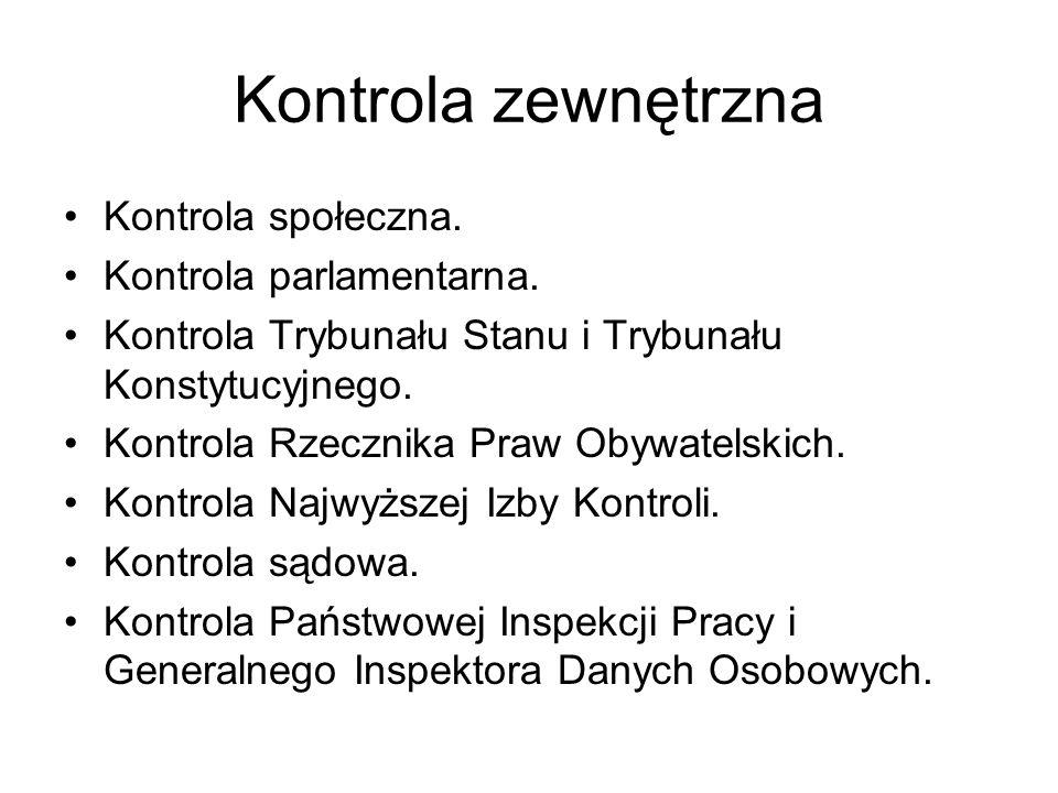 Kontrola zewnętrzna Kontrola społeczna. Kontrola parlamentarna. Kontrola Trybunału Stanu i Trybunału Konstytucyjnego. Kontrola Rzecznika Praw Obywatel