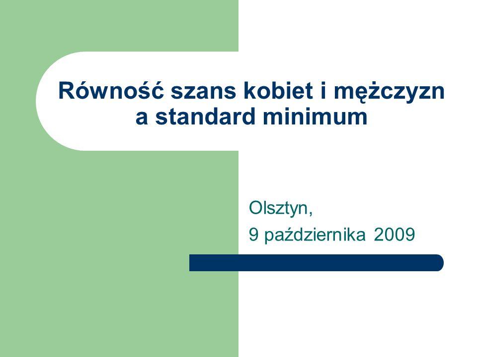 Równość szans kobiet i mężczyzn a standard minimum Olsztyn, 9 października 2009