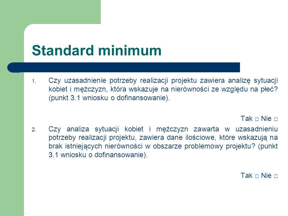 Standard minimum 1. Czy uzasadnienie potrzeby realizacji projektu zawiera analizę sytuacji kobiet i mężczyzn, która wskazuje na nierówności ze względu