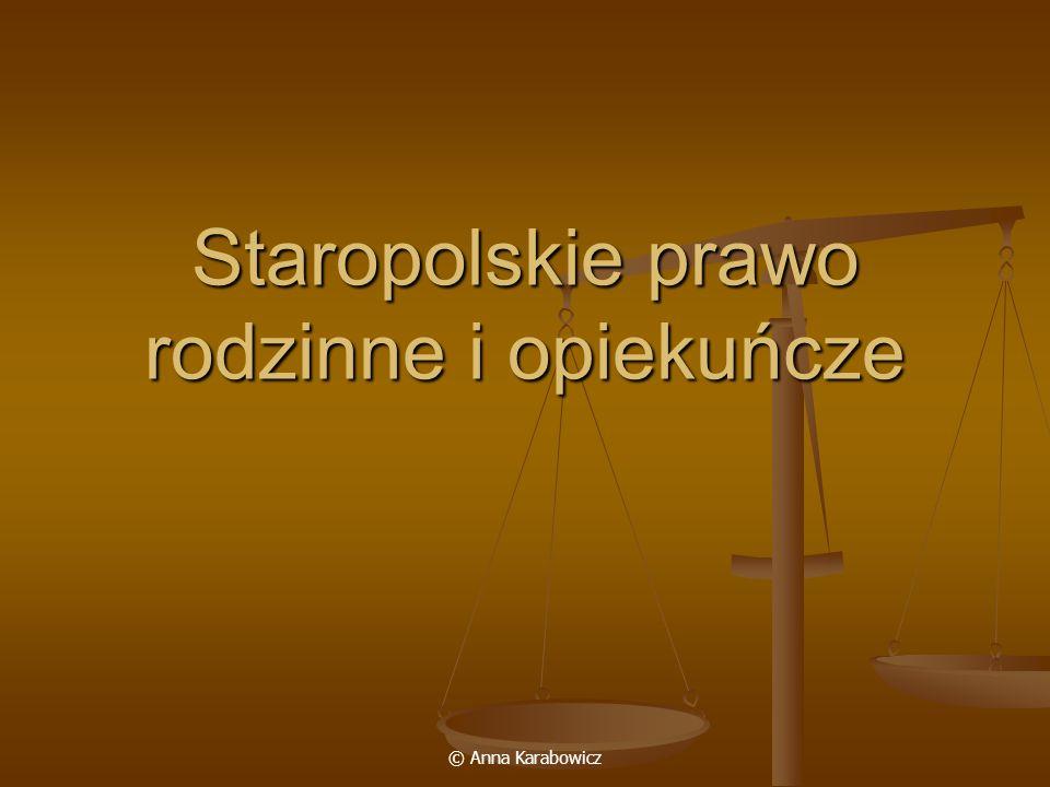 © Anna Karabowicz Staropolskie prawo rodzinne i opiekuńcze