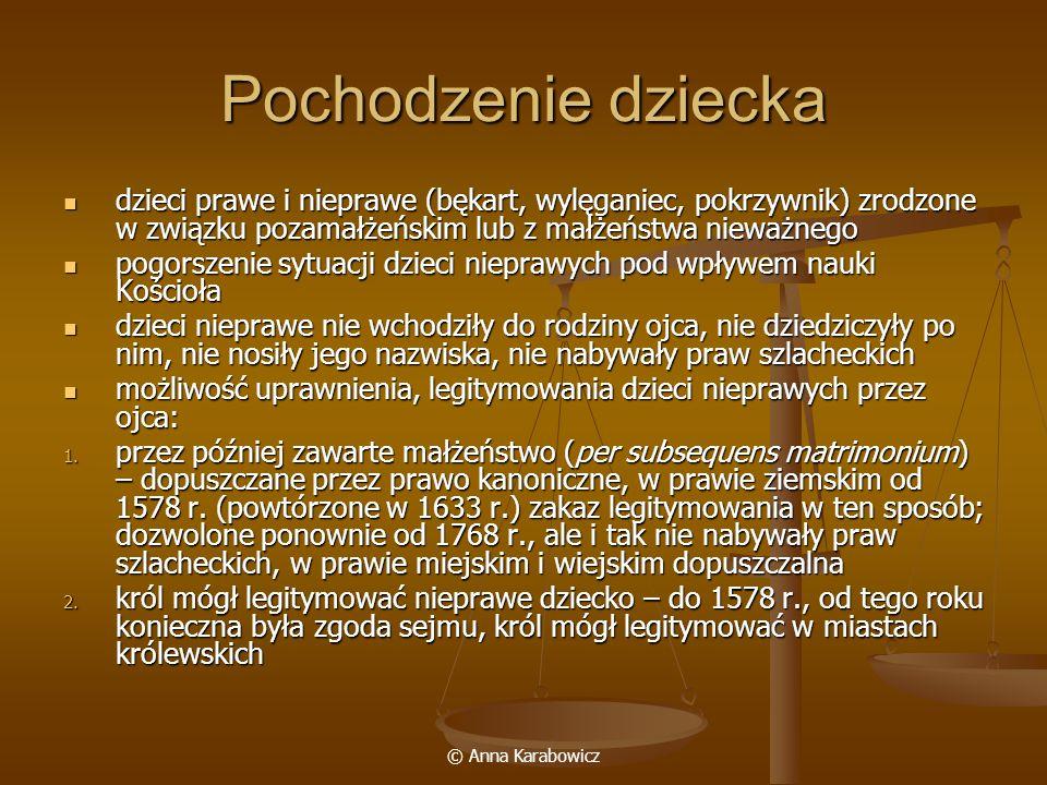 © Anna Karabowicz Pochodzenie dziecka dzieci prawe i nieprawe (bękart, wylęganiec, pokrzywnik) zrodzone w związku pozamałżeńskim lub z małżeństwa niew