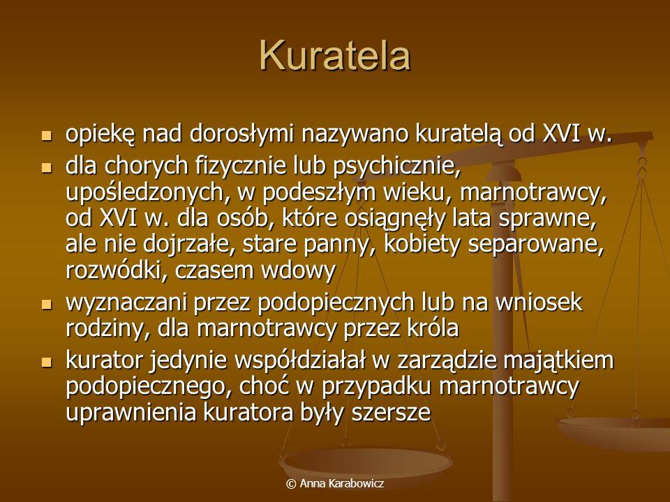 © Anna Karabowicz Kuratela opiekę nad dorosłymi nazywano kuratelą od XVI w. opiekę nad dorosłymi nazywano kuratelą od XVI w. dla chorych fizycznie lub
