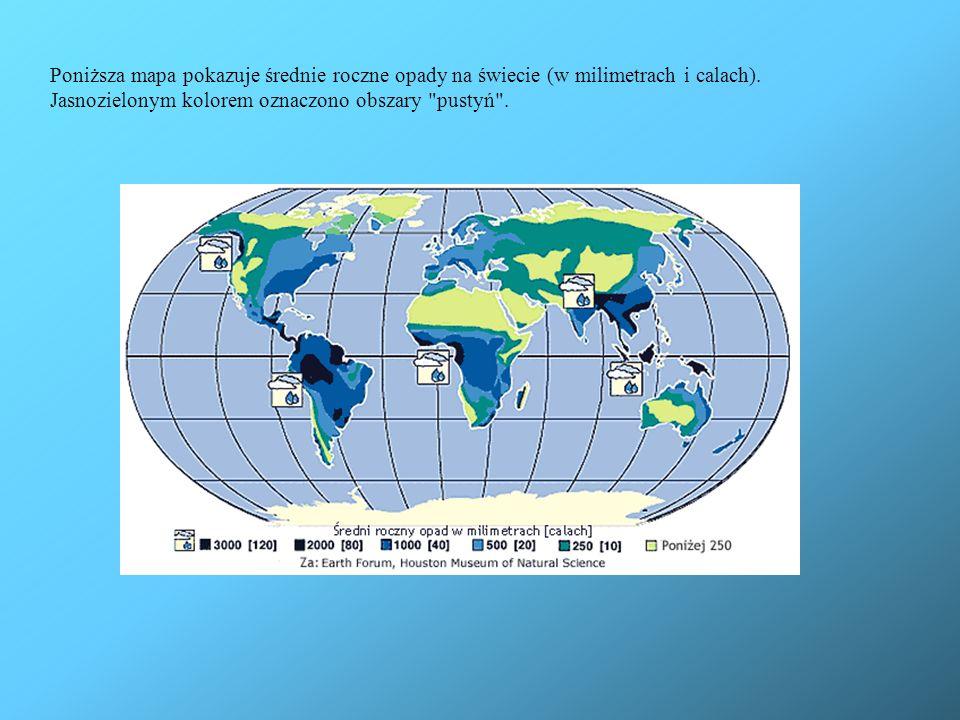Poniższa mapa pokazuje średnie roczne opady na świecie (w milimetrach i calach). Jasnozielonym kolorem oznaczono obszary