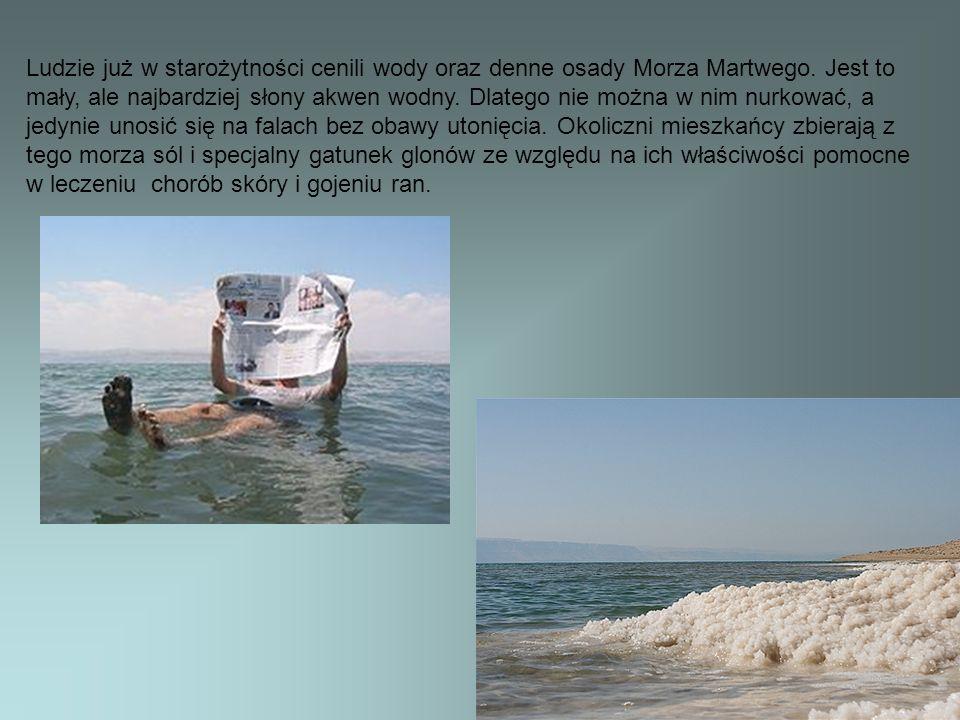 Ludzie już w starożytności cenili wody oraz denne osady Morza Martwego. Jest to mały, ale najbardziej słony akwen wodny. Dlatego nie można w nim nurko