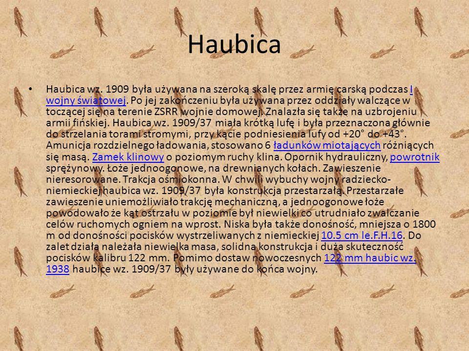 Haubica Haubica wz. 1909 była używana na szeroką skalę przez armię carską podczas I wojny światowej. Po jej zakończeniu była używana przez oddziały wa
