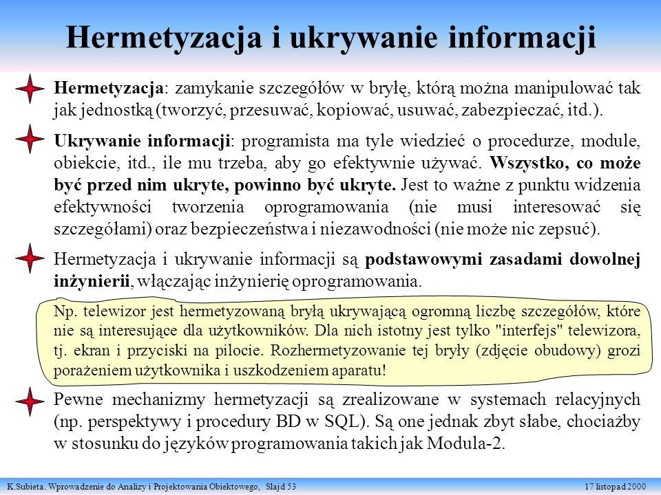 K.Subieta. Wprowadzenie do Analizy i Projektowania Obiektowego, Slajd 53 17 listopad 2000 Hermetyzacja i ukrywanie informacji Hermetyzacja: zamykanie
