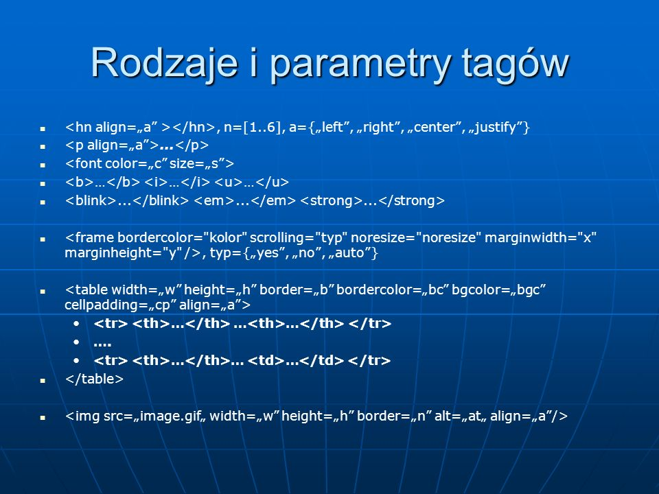 Rodzaje i parametry tagów, n=[1..6], a={left, right, center, justify}... … … …........., typ={yes, no, auto} … … … …. … … …