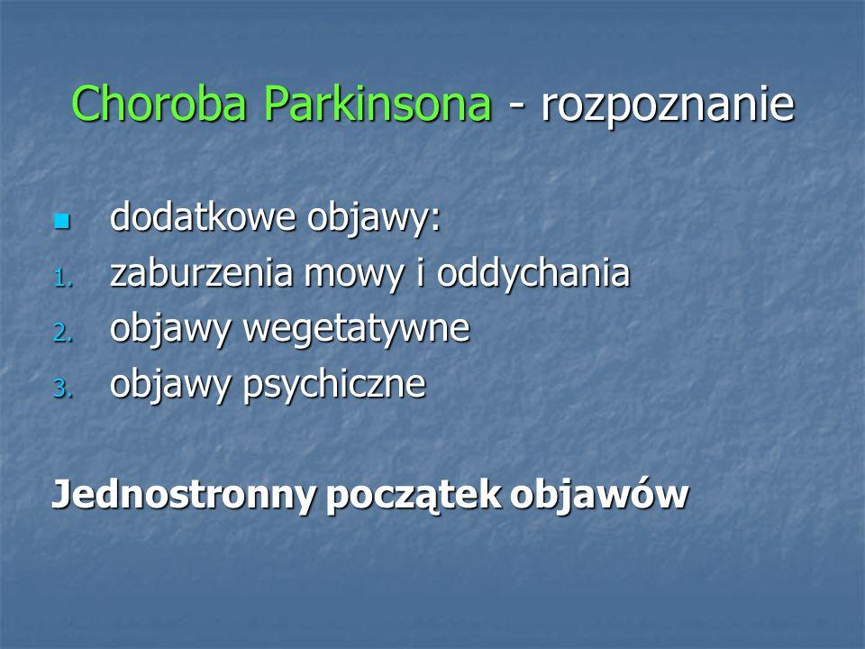 Choroba Parkinsona - rozpoznanie dodatkowe objawy: dodatkowe objawy: 1. zaburzenia mowy i oddychania 2. objawy wegetatywne 3. objawy psychiczne Jednos