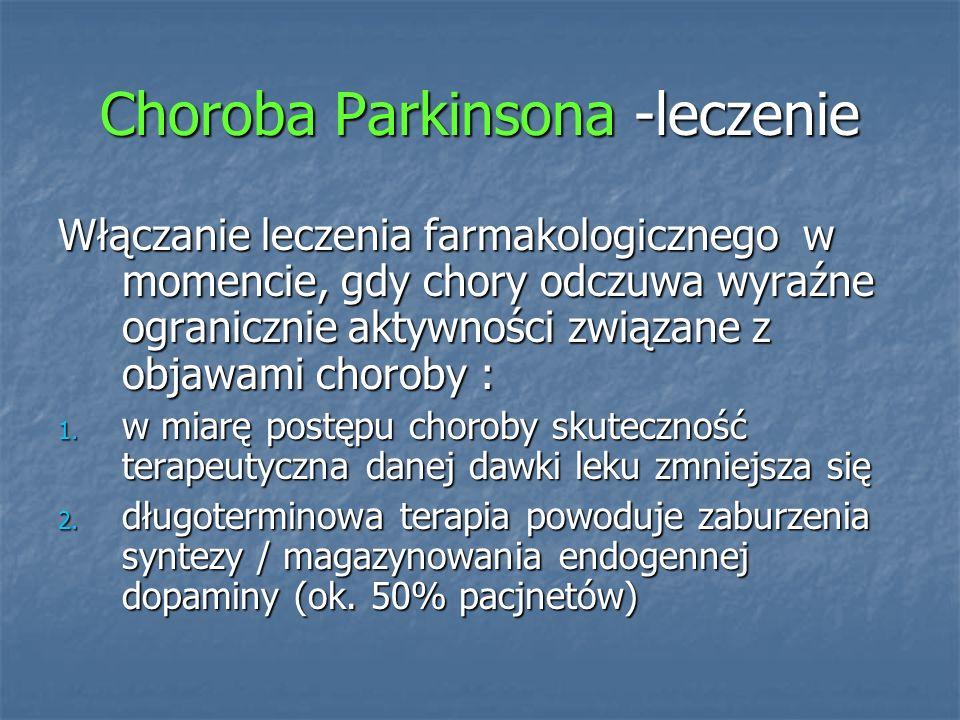 Choroba Parkinsona -leczenie Włączanie leczenia farmakologicznego w momencie, gdy chory odczuwa wyraźne ogranicznie aktywności związane z objawami cho