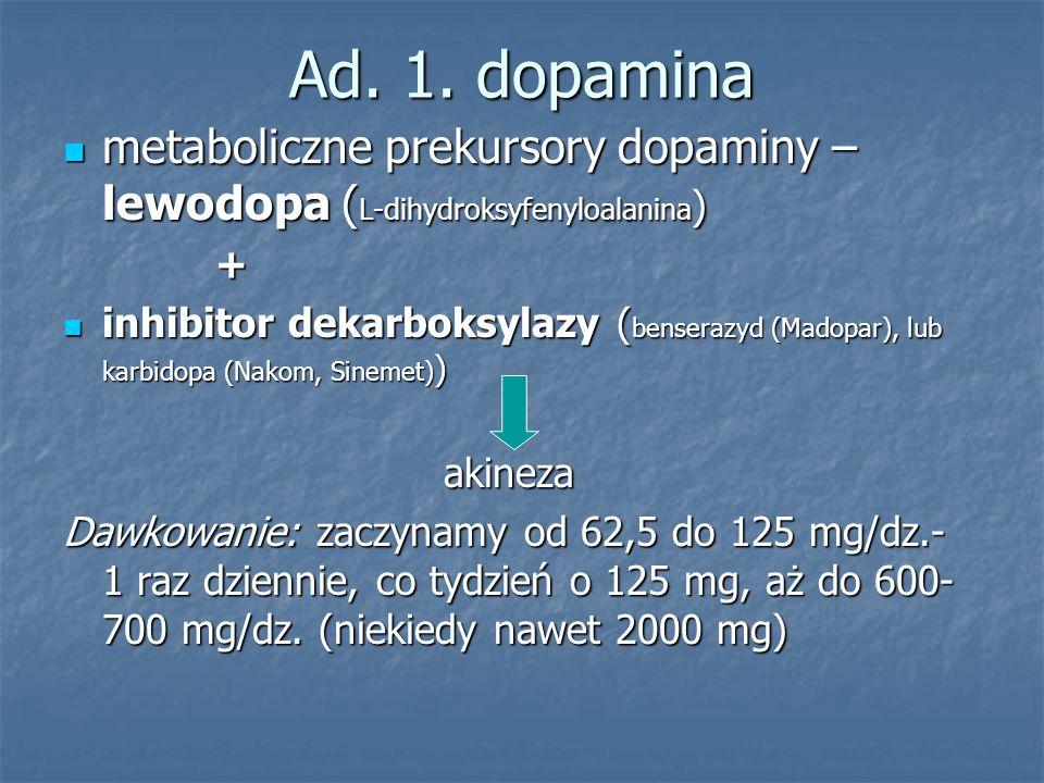 Ad. 1. dopamina metaboliczne prekursory dopaminy – lewodopa ( L-dihydroksyfenyloalanina ) metaboliczne prekursory dopaminy – lewodopa ( L-dihydroksyfe