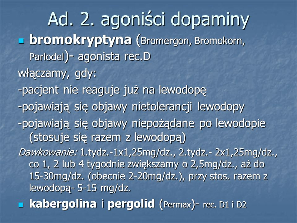 Ad. 2. agoniści dopaminy bromokryptyna ( Bromergon, Bromokorn, Parlodel )- agonista rec.D bromokryptyna ( Bromergon, Bromokorn, Parlodel )- agonista r