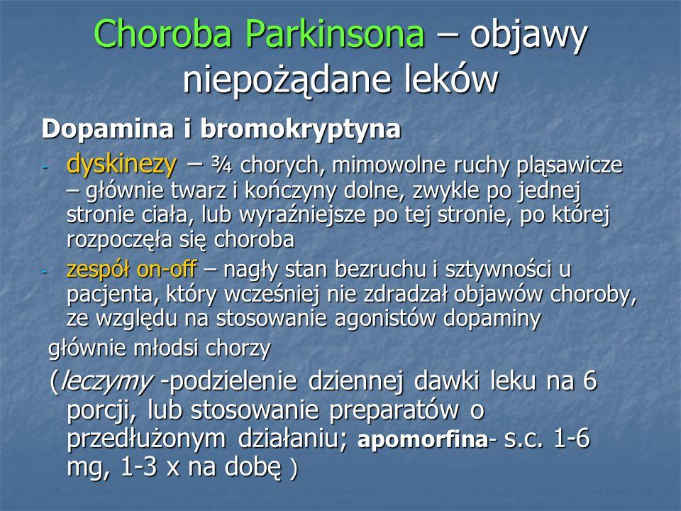Choroba Parkinsona – objawy niepożądane leków Dopamina i bromokryptyna - dyskinezy – ¾ chorych, mimowolne ruchy pląsawicze – głównie twarz i kończyny