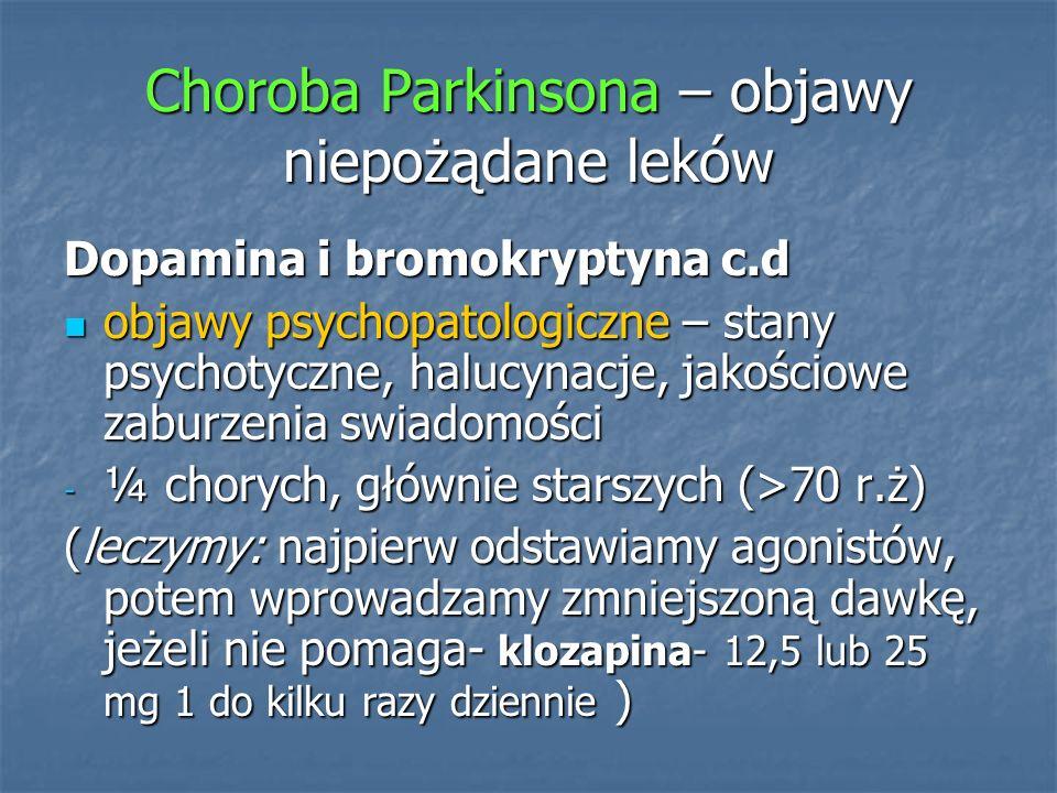 Choroba Parkinsona – objawy niepożądane leków Dopamina i bromokryptyna c.d objawy psychopatologiczne – stany psychotyczne, halucynacje, jakościowe zab