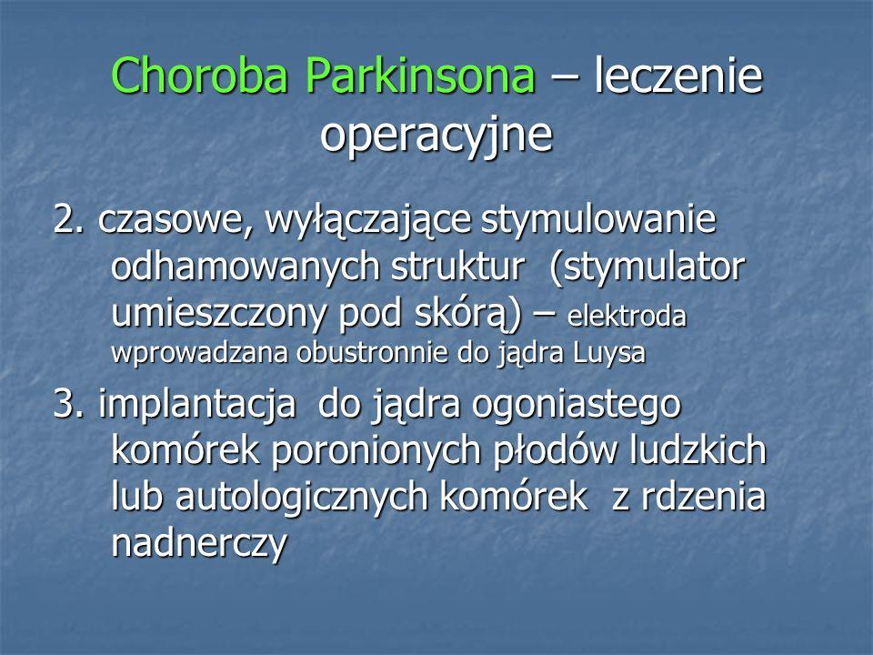 Choroba Parkinsona – leczenie operacyjne 2. czasowe, wyłączające stymulowanie odhamowanych struktur (stymulator umieszczony pod skórą) – elektroda wpr