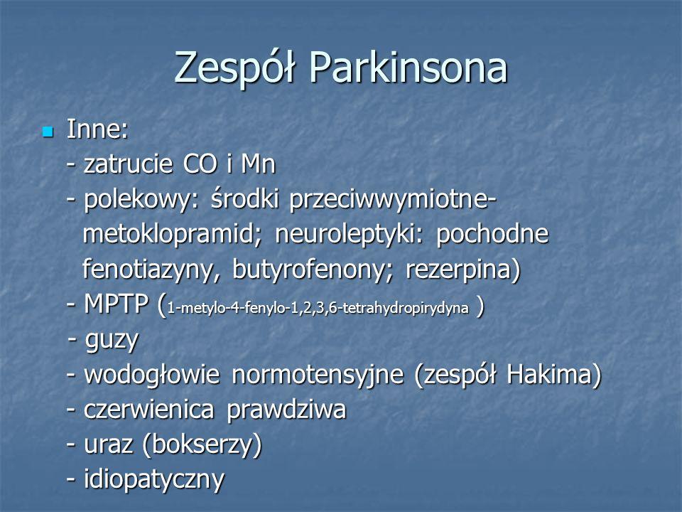 Zespół Parkinsona Inne: Inne: - zatrucie CO i Mn - zatrucie CO i Mn - polekowy: środki przeciwwymiotne- - polekowy: środki przeciwwymiotne- metoklopra