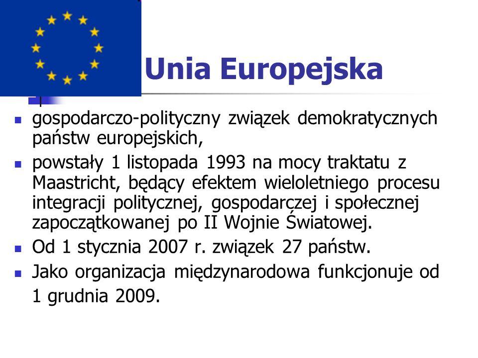 Unia Europejska gospodarczo-polityczny związek demokratycznych państw europejskich, powstały 1 listopada 1993 na mocy traktatu z Maastricht, będący ef