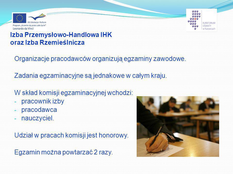 Izba Przemysłowo-Handlowa IHK oraz Izba Rzemieślnicza Organizacje pracodawców organizują egzaminy zawodowe. Zadania egzaminacyjne są jednakowe w całym