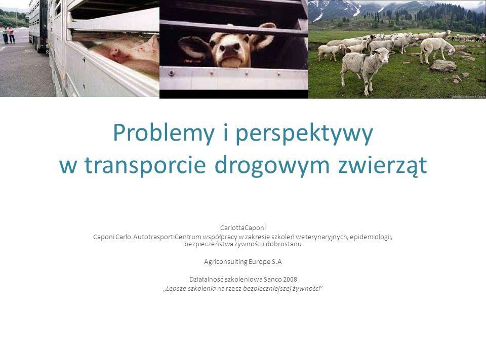 Problemy i perspektywy w transporcie drogowym zwierząt CarlottaCaponi Caponi Carlo AutotrasportiCentrum współpracy w zakresie szkoleń weterynaryjnych,