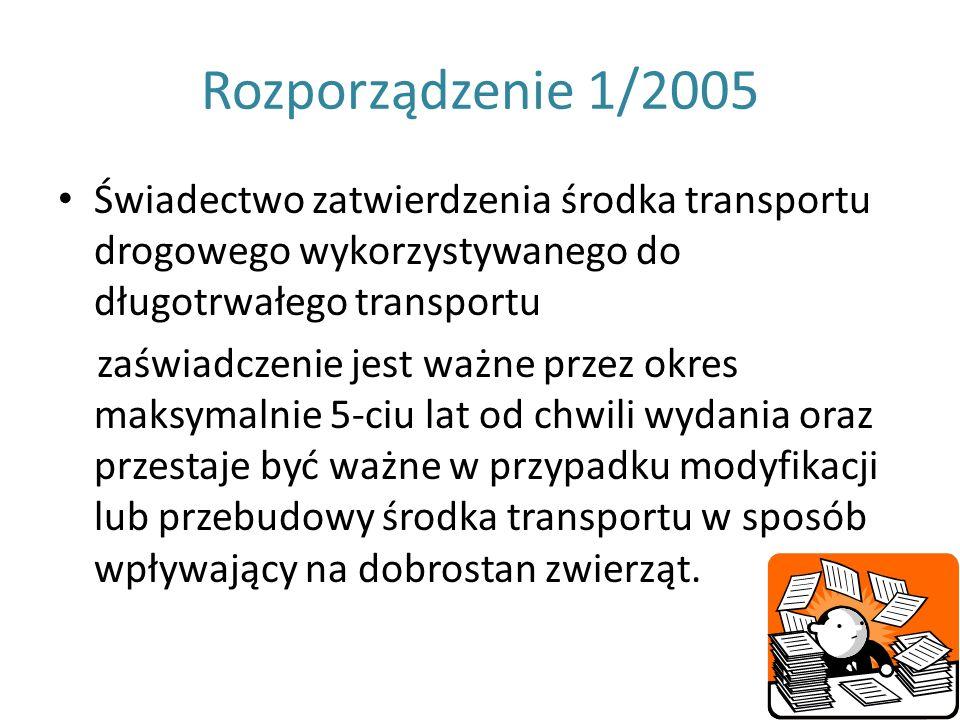 Rozporządzenie 1/2005 Świadectwo zatwierdzenia środka transportu drogowego wykorzystywanego do długotrwałego transportu zaświadczenie jest ważne przez