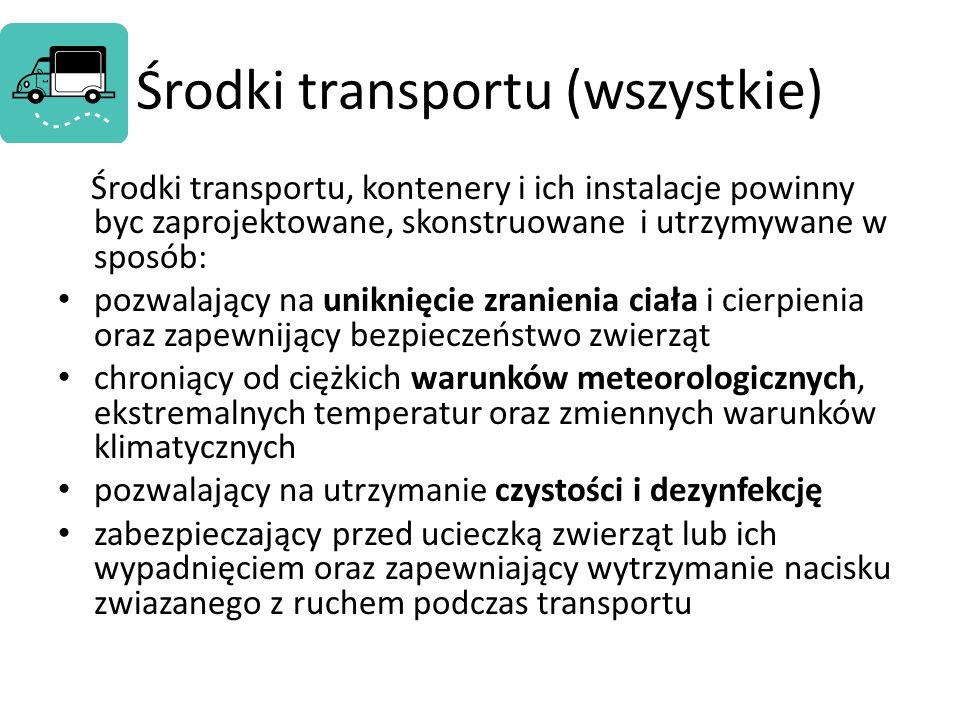 Środki transportu (wszystkie) Środki transportu, kontenery i ich instalacje powinny byc zaprojektowane, skonstruowane i utrzymywane w sposób: pozwalaj