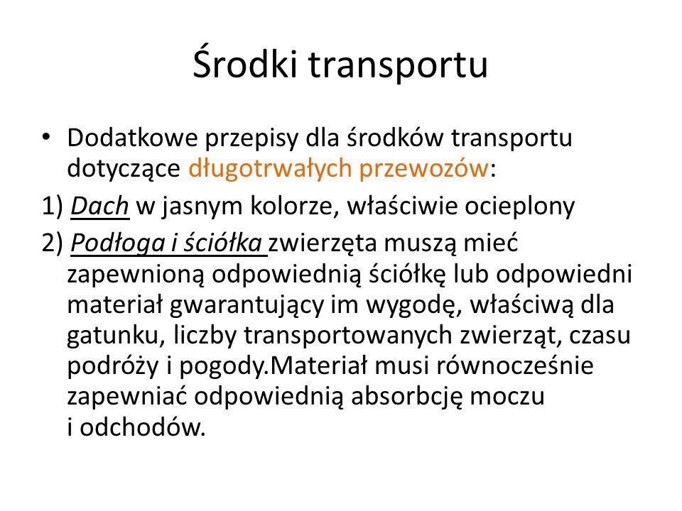 Środki transportu Dodatkowe przepisy dla środków transportu dotyczące długotrwałych przewozów: 1) Dach w jasnym kolorze, właściwie ocieplony 2) Podłog
