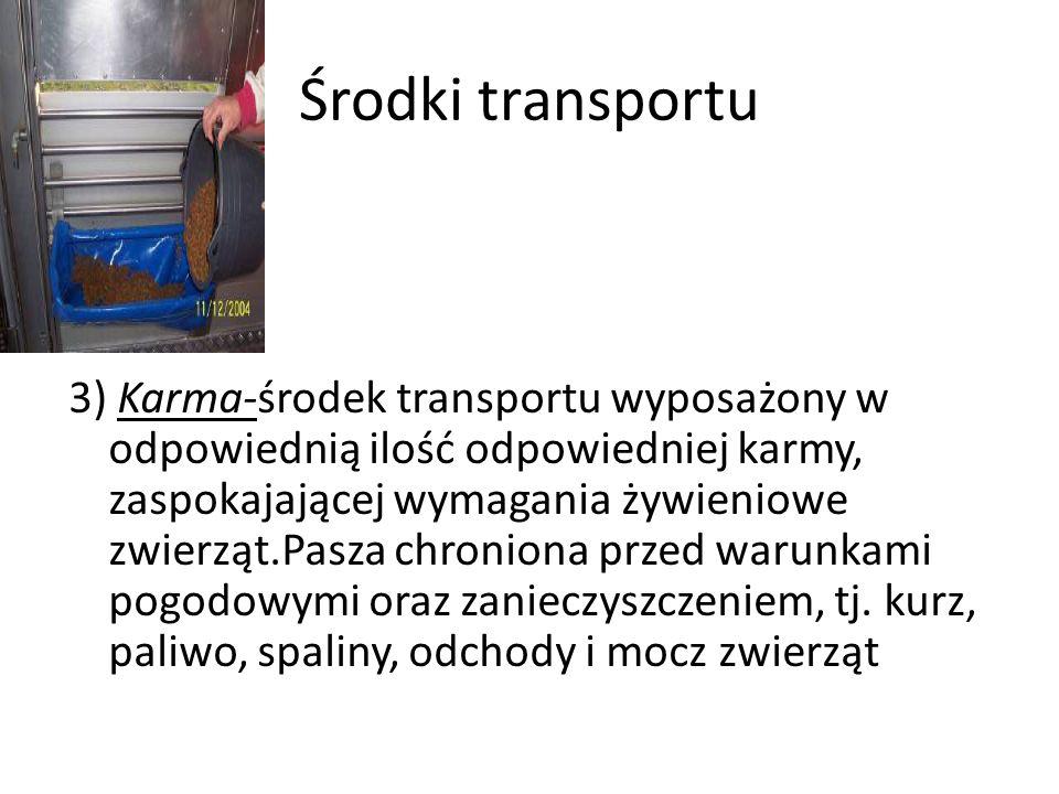 Środki transportu 3) Karma-środek transportu wyposażony w odpowiednią ilość odpowiedniej karmy, zaspokajającej wymagania żywieniowe zwierząt.Pasza chr