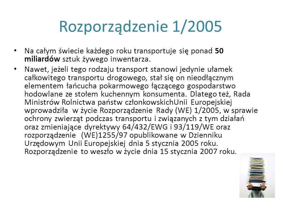 Rozporządzenie 1/2005 Na całym świecie każdego roku transportuje się ponad 50 miliardów sztuk żywego inwentarza. Nawet, jeżeli tego rodzaju transport