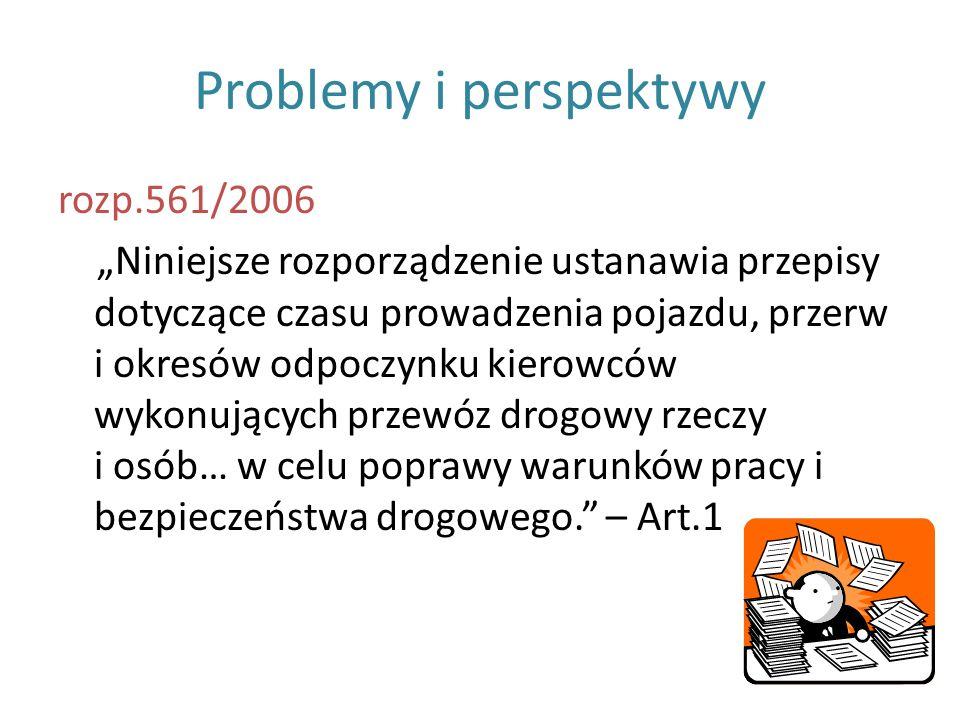 Problemy i perspektywy rozp.561/2006 Niniejsze rozporządzenie ustanawia przepisy dotyczące czasu prowadzenia pojazdu, przerw i okresów odpoczynku kier