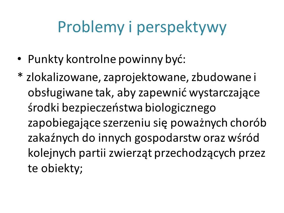 Problemy i perspektywy Punkty kontrolne powinny być: * zlokalizowane, zaprojektowane, zbudowane i obsługiwane tak, aby zapewnić wystarczające środki b