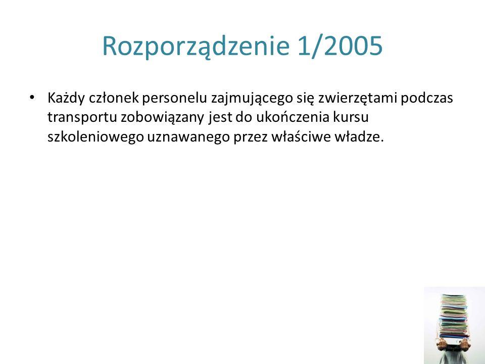 Rozporządzenie 1/2005 Każdy członek personelu zajmującego się zwierzętami podczas transportu zobowiązany jest do ukończenia kursu szkoleniowego uznawa