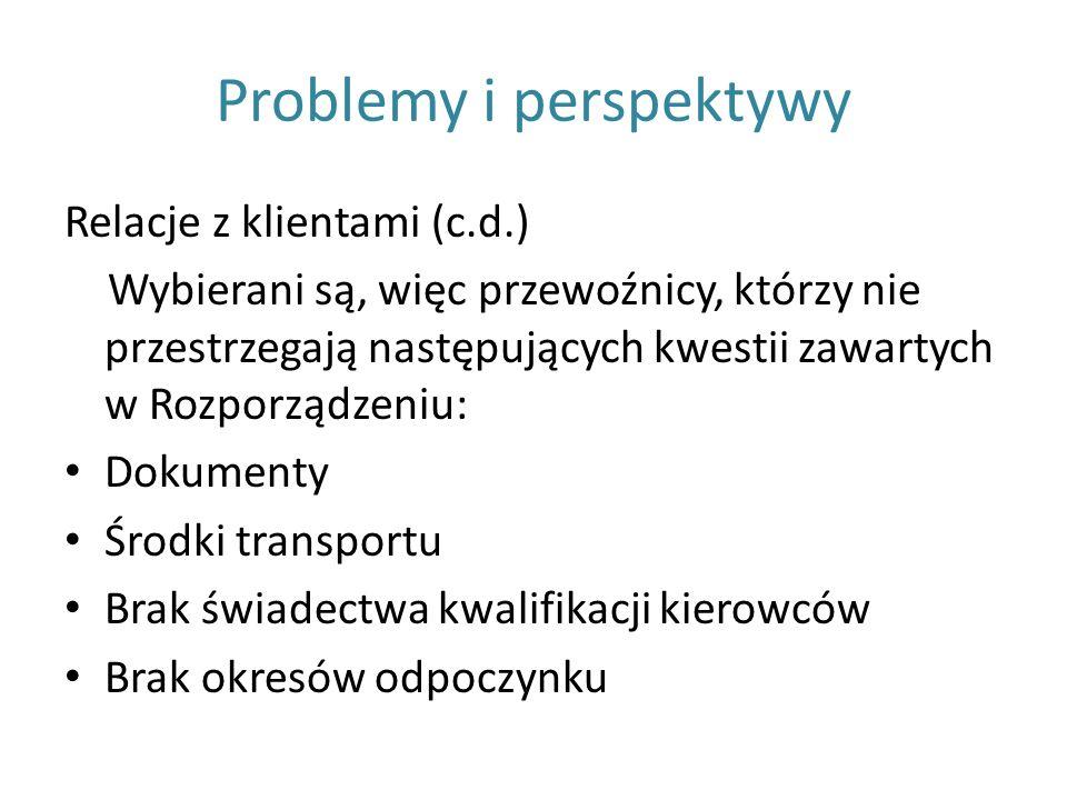 Problemy i perspektywy Relacje z klientami (c.d.) Wybierani są, więc przewoźnicy, którzy nie przestrzegają następujących kwestii zawartych w Rozporząd