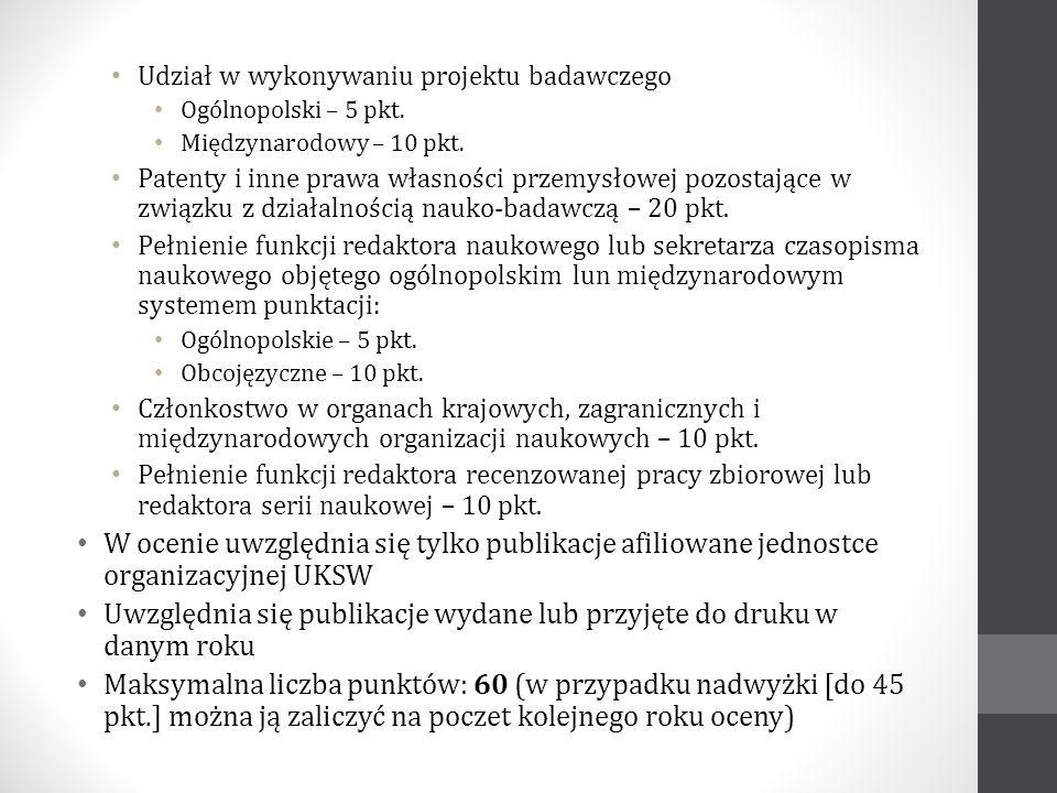 Udział w wykonywaniu projektu badawczego Ogólnopolski – 5 pkt. Międzynarodowy – 10 pkt. Patenty i inne prawa własności przemysłowej pozostające w zwią