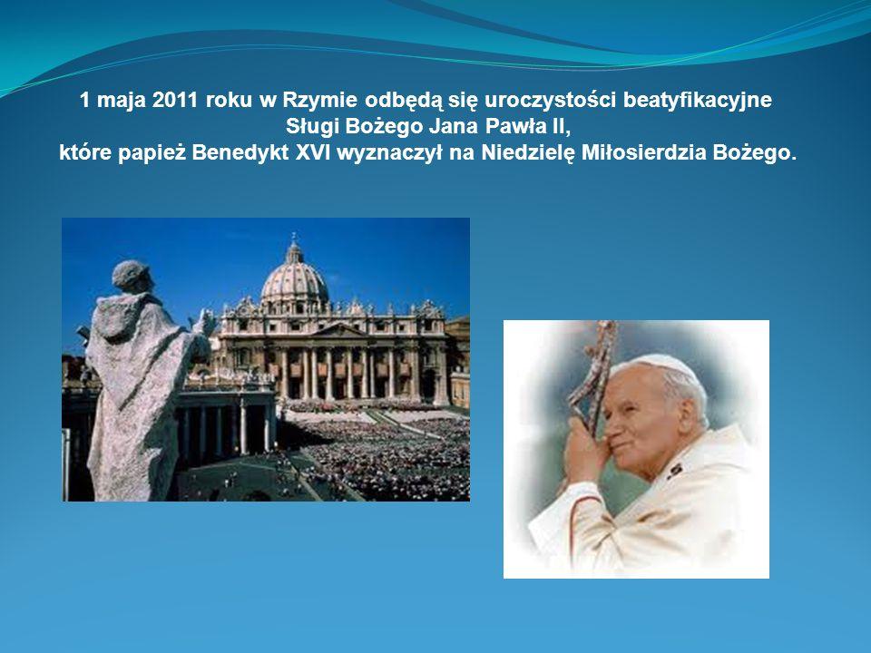 1 maja 2011 roku w Rzymie odbędą się uroczystości beatyfikacyjne Sługi Bożego Jana Pawła II, które papież Benedykt XVI wyznaczył na Niedzielę Miłosier
