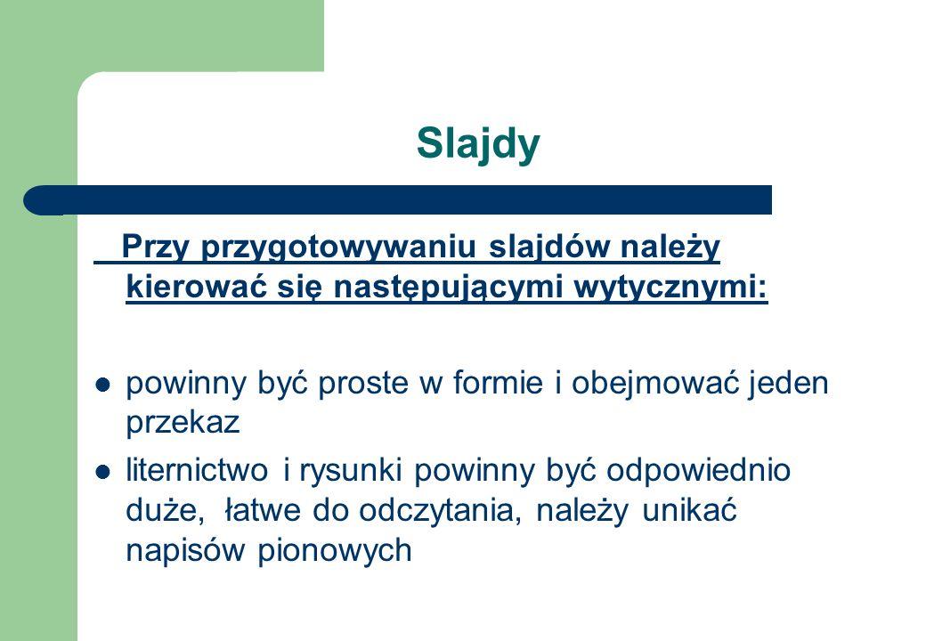 Slajdy Przy przygotowywaniu slajdów należy kierować się następującymi wytycznymi: powinny być proste w formie i obejmować jeden przekaz liternictwo i