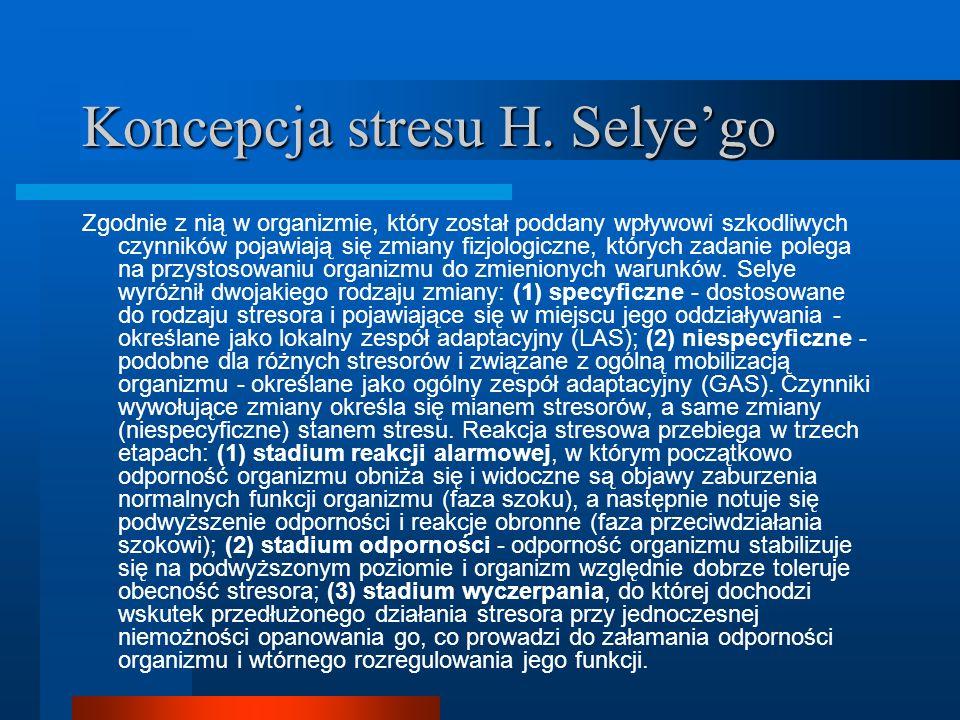 Koncepcja stresu H. Selyego Zgodnie z nią w organizmie, który został poddany wpływowi szkodliwych czynników pojawiają się zmiany fizjologiczne, któryc