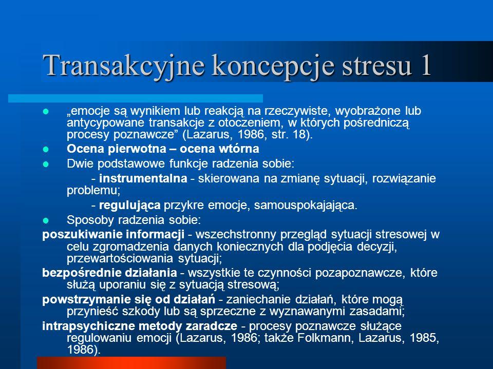 Transakcyjne koncepcje stresu 1 emocje są wynikiem lub reakcją na rzeczywiste, wyobrażone lub antycypowane transakcje z otoczeniem, w których pośredni