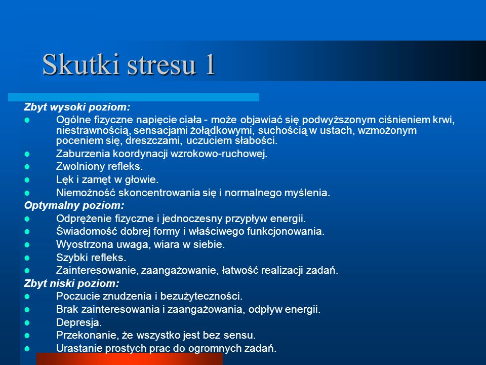 Skutki stresu 1 Zbyt wysoki poziom: Ogólne fizyczne napięcie ciała - może objawiać się podwyższonym ciśnieniem krwi, niestrawnością, sensacjami żołądk