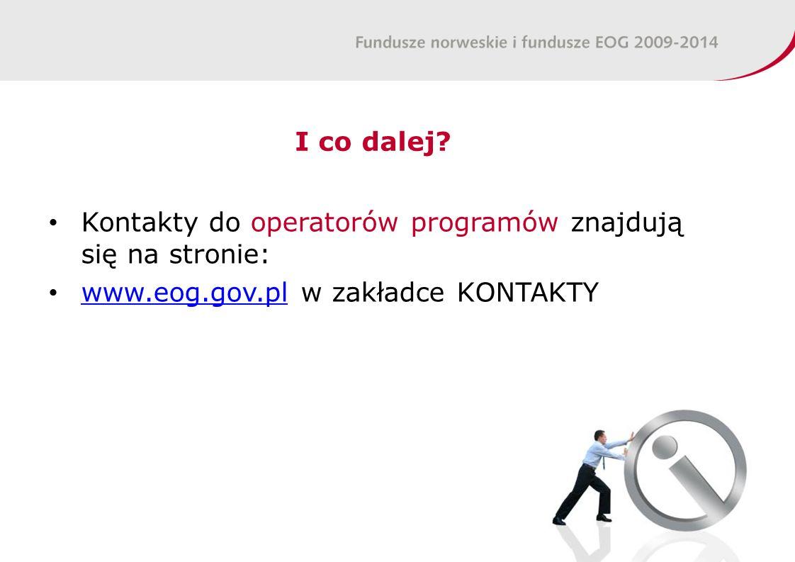 I co dalej? Kontakty do operatorów programów znajdują się na stronie: www.eog.gov.pl w zakładce KONTAKTY www.eog.gov.pl