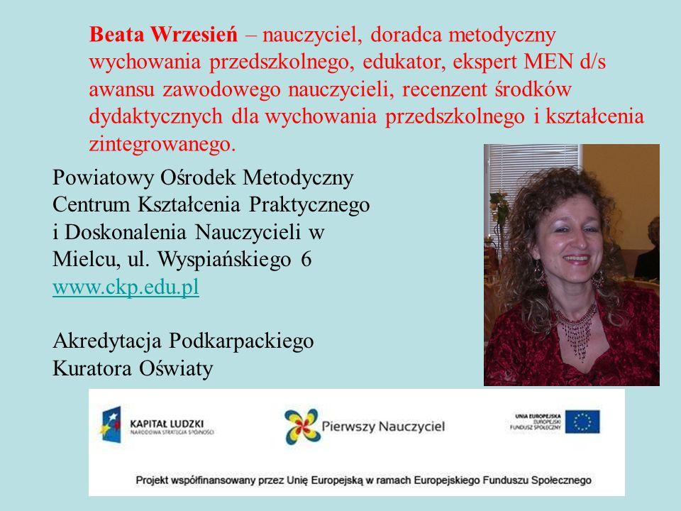 Beata Wrzesień – nauczyciel, doradca metodyczny wychowania przedszkolnego, edukator, ekspert MEN d/s awansu zawodowego nauczycieli, recenzent środków