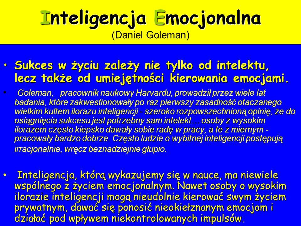 Inteligencja Emocjonalna Inteligencja Emocjonalna (Daniel Goleman) Sukces w życiu zależy nie tylko od intelektu, lecz także od umiejętności kierowania